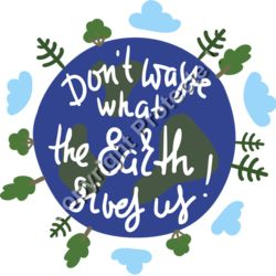 Earth Day Don't Waste What the Earth Gives Us T-shirt Design Thumbnail